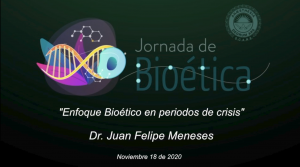 """4ta conferencia Jornada de Bioética """"Enfoque bioético en periodo de crisis"""" del Dr. Juan Felipe Meneses."""