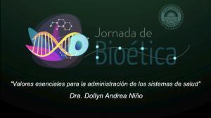 """5ta conferencia Jornada de Bioética """"Valores esenciales para la administración de los sistemas de salud"""" del Dra. Dollyn Andrea Niño."""