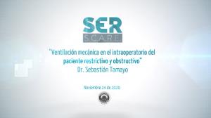 """""""Cátedra Ser S.C.A.R.E."""", conferencia: Ventilación mecánica en el intraoperatorio del paciente restrictivo y obstructivo"""