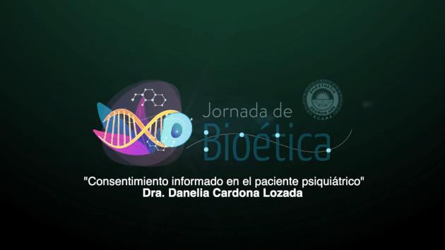 """8va Jornada de Bioética """"Consentimiento informado en el paciente psiquiátrico"""" de la Dra. Dra. Danelia Cardona Lozana."""