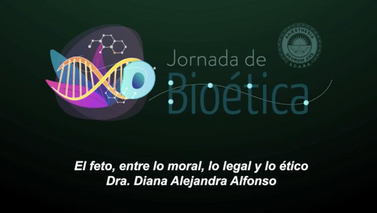 """9na Jornada de Bioética """"El feto: entre lo moral, lo legal y lo ético"""" de la Dra. Diana Alejandra Alfonso"""